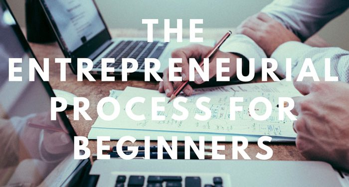 The entrepreneurial process for beginners