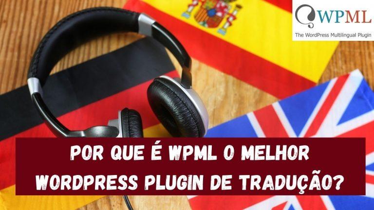 Porque é que o WPML é o melhor plugin de tradução para WordPress