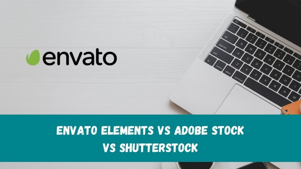 Envato Elements vs Adobe Stock vs Shutterstock