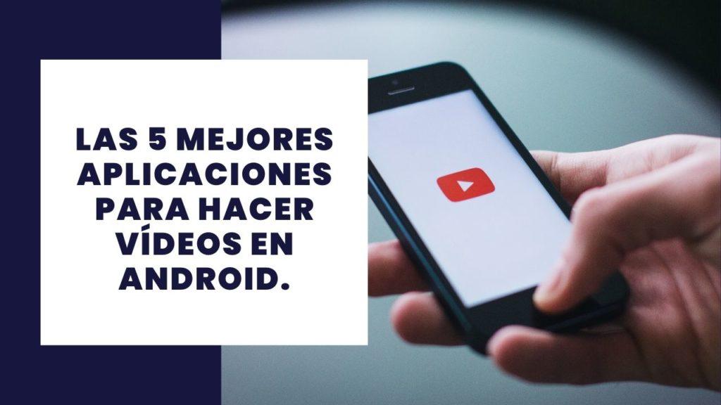 Las 5 mejores apps para hacer vídeos en Android