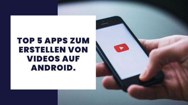 Top 5 Apps zum Erstellen von Videos auf Android