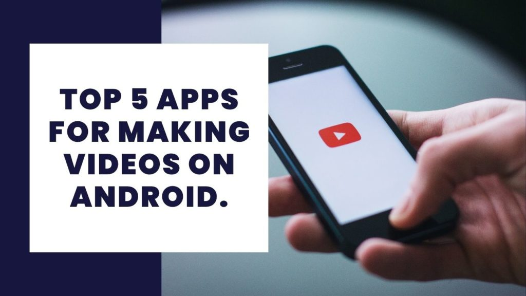 Top 5 apps for making videos on Android